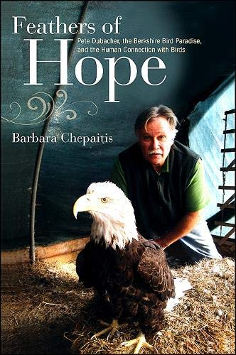 9781438432915: Feathers of Hope: Pete Dubacher, The Berkshire Bird Paradise, and the Human Connection With Birds