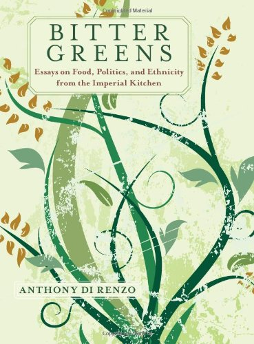 9781438433172: Bitter Greens: Essays on Food, Politics, and Ethnicity from the Imperial Kitchen (SUNY Series in Italian/American Culture)