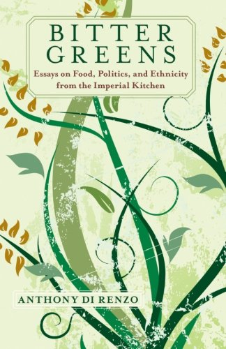 9781438433189: Bitter Greens: Essays on Food, Politics, and Ethnicity from the Imperial Kitchen (Excelsior Editions)
