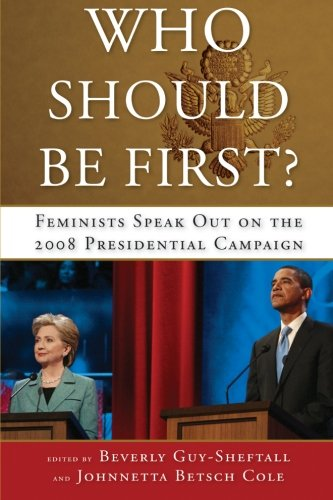 9781438433769: Who Should Be First?: Feminists Speak Out on the 2008 Presidential Campaign