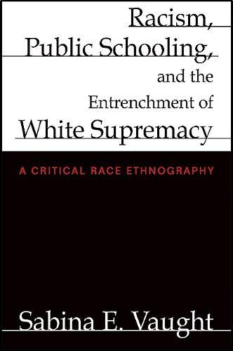 9781438434674: Racism, Public Schooling, and the Entrenchment of White Supremacy: A Critical Race Ethnography