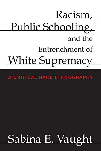 9781438434681: Racism, Public Schooling, and the Entrenchment of White Supremacy: A Critical Race Ethnography