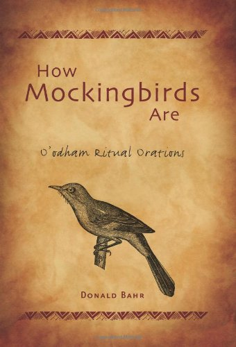 How Mockingbirds Are: O'odham Ritual Orations (North American Native Peoples, Past and Present...