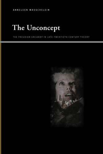 The Unconcept: The Freudian Uncanny in Late-Twentieth-Century Theory (SUNY Series, Insinuations: ...