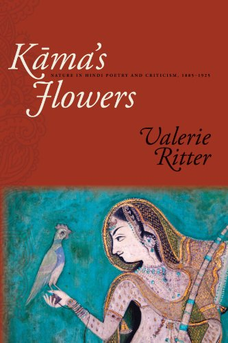 Kama's Flowers: Nature in Hindi Poetry and Criticism, 1885-1925 (SUNY Series in Hindu Studies)...