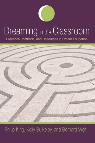 Dreaming in the Classroom: Practices, Methods, and Resources in Dream Education (SUNY series in Dream Studies) (1438436866) by Bernard Welt; Kelly Bulkeley; Philip King