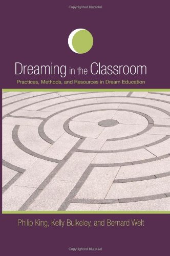 Dreaming in the Classroom: Practices, Methods, and Resources in Dream Education (S U N Y Series in Dream Studies) (1438436874) by King, Philip; Buckeley, Kelly; Welt, Bernard