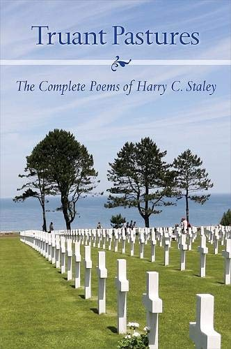 Truant Pastures The Complete Poems of Harry C Staley: Harry C Staley