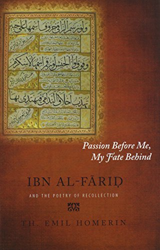 9781438439013: Passion Before Me, My Fate Behind: Ibn al-Farid and the Poetry of Recollection