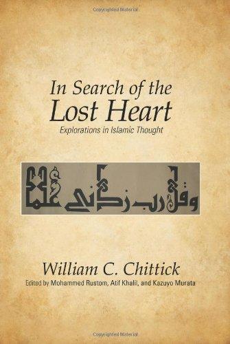 In Search of the Lost Heart: Explorations in Islamic Thought (1438439350) by William C. Chittick