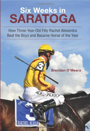Six Weeks In Saratoga How Three-Year-Old Filly Rachel Alexandra Beat The Boys and Became Horse of ...