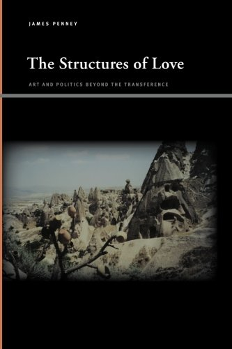The Structures of Love: Art and Politics beyond the Transference (SUNY Series, Insinuations: ...