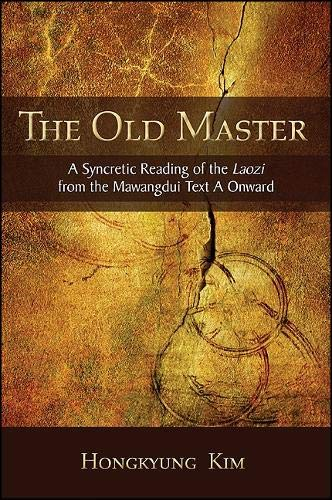 9781438440118: The Old Master: A Syncretic Reading of the Laozi from the Mawangdui Text a Onward (SUNY Series in Chinese Philosophy and Culture (Hardcover))