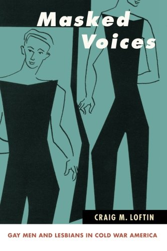 9781438440149: Masked Voices: Gay Men and Lesbians in Cold War America (SUNY Series in Queer Politics and Cultures)