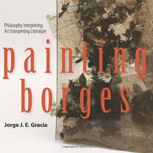 9781438441771: Painting Borges: Philosophy Interpreting Art Interpreting Literature (Suny Series in Latin American and Iberian Thought and Culture)