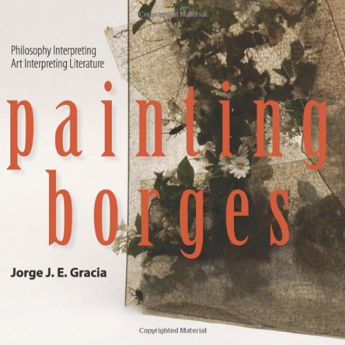 9781438441788: Painting Borges: Philosophy Interpreting Art Interpreting Literature (Suny Series in Latin American and Iberian Thought and Culture)