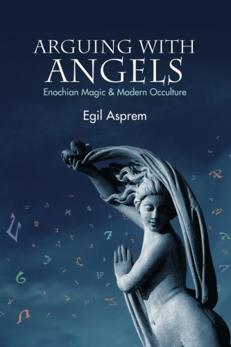 Arguing with Angels: Enochian Magic and Modern Occulture (SUNY Series in Western Esoteric ...