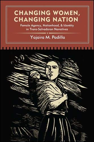9781438442778: Changing Women, Changing Nation: Female Agency, Nationhood, and Identity in Trans-Salvadoran Narratives (SUNY Series in Latin American and Iberian Thought and Culture)
