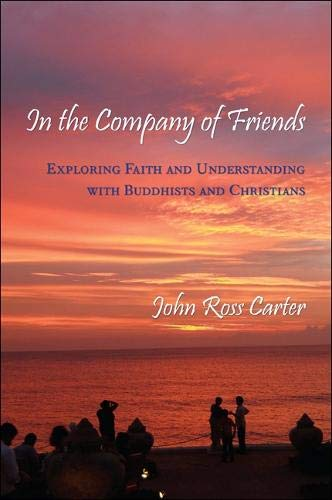 9781438442792: In the Company of Friends: Exploring Faith and Understanding With Buddhists and Christians