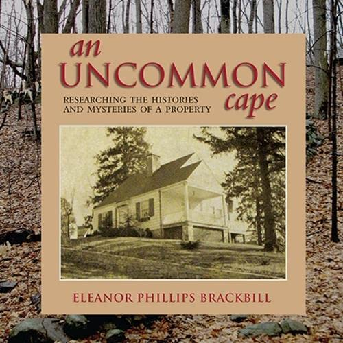 An Uncommon Cape: Researching the Histories and Mysteries of a Property: Brackbill, Eleanor ...