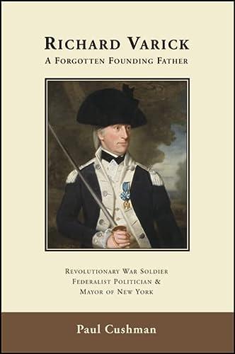 9781438443249: Richard Varick: A Forgotten Founding Father: Revolutionary War Soldier, Federalist Politician, & Mayor of New York