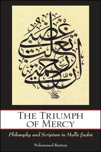 9781438443409: The Triumph of Mercy: Philosophy and Scripture in Mulla Sadra
