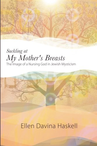 Suckling at My Mother's Breasts: The Image of a Nursing God in Jewish Mysticism (SUNY series ...