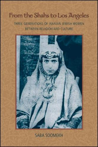 9781438443836: From the Shahs to Los Angeles: Three Generations of Iranian Jewish Women between Religion and Culture
