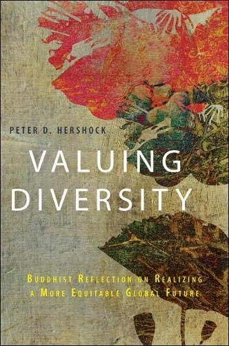 Valuing Diversity: Buddhist Reflection on Realizing a More Equitable Global Future: Hershock, Peter...