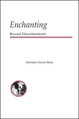 Enchanting: Beyond Disenchantment: Stephen David Ross