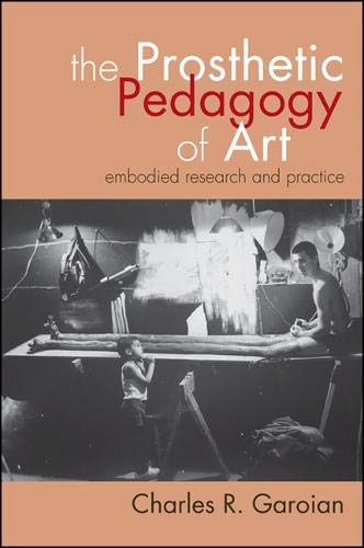 9781438445465: The Prosthetic Pedagogy of Art: Embodied Research and Practice