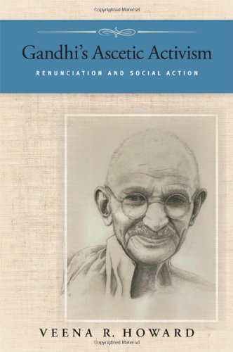 Gandhi's Ascetic Activism Renunciation and Social Action: Howard, Veena R