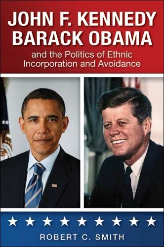 9781438445601: John F. Kennedy, Barack Obama, and the Politics of Ethnic Incorporation and Avoidance (Suny Series in African American Studies)