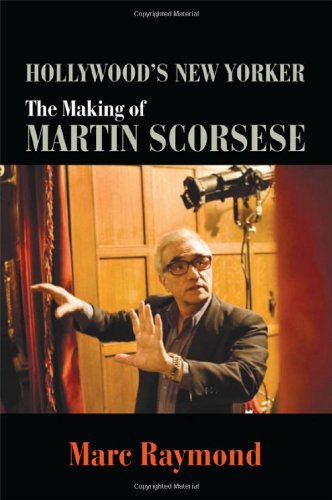 Hollywood's New Yorker: The Making of Martin Scorsese (Suny Series, Horizons of Cinema): ...