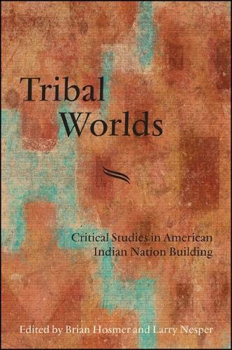 9781438446301: Tribal Worlds: Critical Studies in American Indian Nation Building