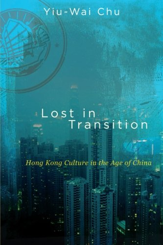 9781438446462: Lost in Transition: Hong Kong Culture in the Age of China (SUNY series in Global Modernity)