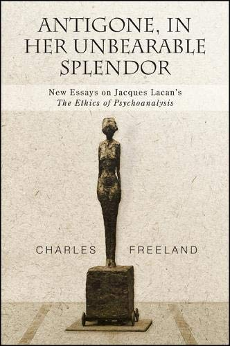 9781438446486: Antigone, in Her Unbearable Splendor: New Essays on Jacques Lacan's The Ethics of Psychoanalysis (SUNY series, Intersections: Philosophy and Critical Theory)
