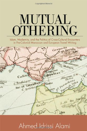 9781438447339: Mutual Othering: Islam, Modernity, and the Politics of Cross-Cultural Encounters in Pre-Colonial Moroccan and European Travel Writing