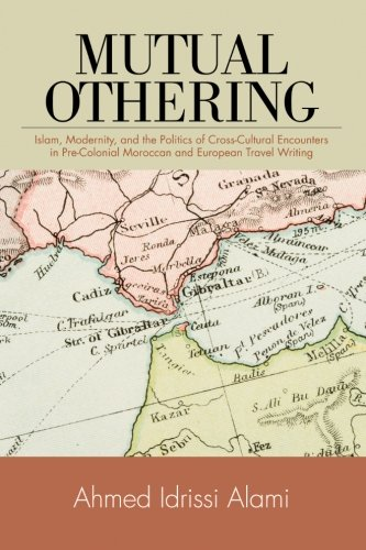9781438447346: Mutual Othering: Islam, Modernity, and the Politics of Cross-Cultural Encounters in Pre-Colonial Moroccan and European Travel Writing