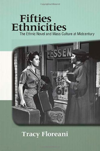 Fifties Ethnicities: The Ethnic Novel and Mass Culture at Midcentury: Floreani, Tracy