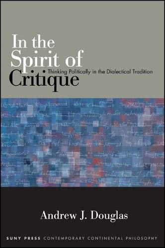 9781438448404: In the Spirit of Critique: Thinking Politically in the Dialectical Tradition (Suny Series in Contemporary Continental Philosophy)