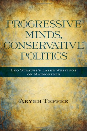 Progressive Minds, Conservative Politics: Leo Strauss's Later Writings on Maimonides (SUNY ...