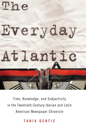 The Everyday Atlantic: Time, Knowledge, and Subjectivity in the Twentieth-Century Iberian and Latin...