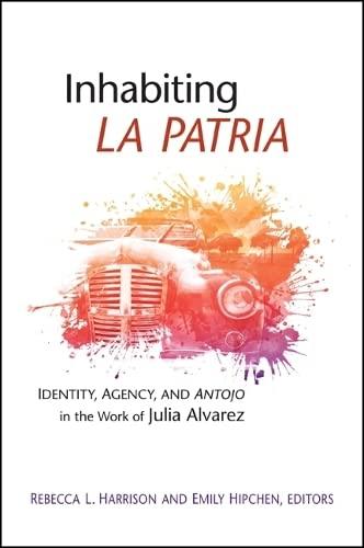 Inhabiting La Patria: Identity, Agency, and Antojo in the Work of Julia Alvarez (SUNY Series in ...