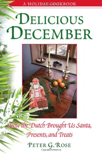 9781438449135: Delicious December: How the Dutch Brought Us Santa, Presents, and Treats: A Holiday Cookbook