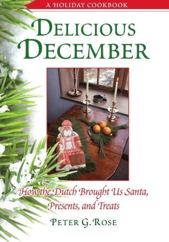 9781438449142: Delicious December: How the Dutch Brought Us Santa, Presents, and Treats: A Holiday Cookbook (Excelsior Editions)