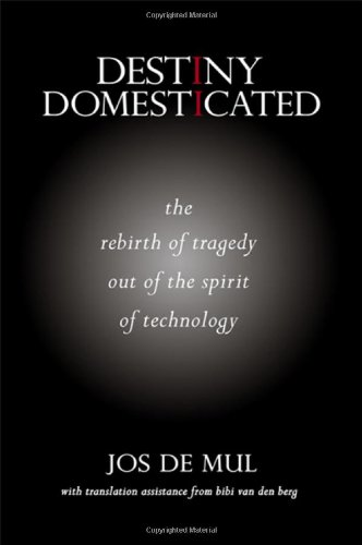 Destiny Domesticated: The Rebirth of Tragedy out of the Spirit of Technology: Jos de Mul
