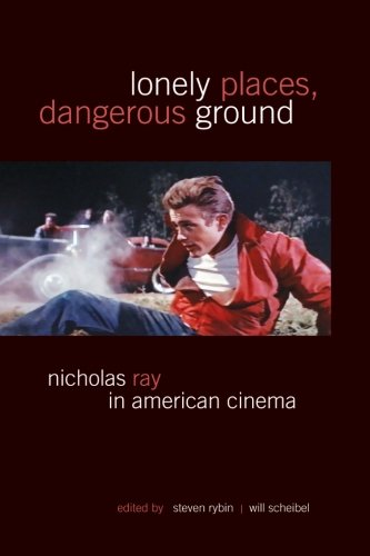 Lonely Places, Dangerous Ground: Nicholas Ray in American Cinema (SUNY series, Horizons of Cinema):...