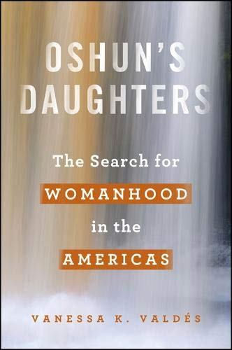 Oshun s Daughters: The Search for Womanhood in the Americas (Hardback): Vanessa K. Valdes