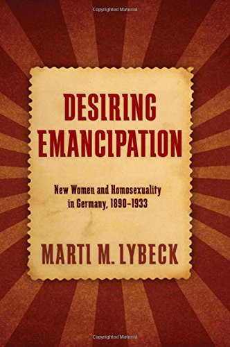 9781438452210: Desiring Emancipation: New Women and Homosexuality in Germany, 1890-1933 (Suny Series in Queer Politics and Cultures)